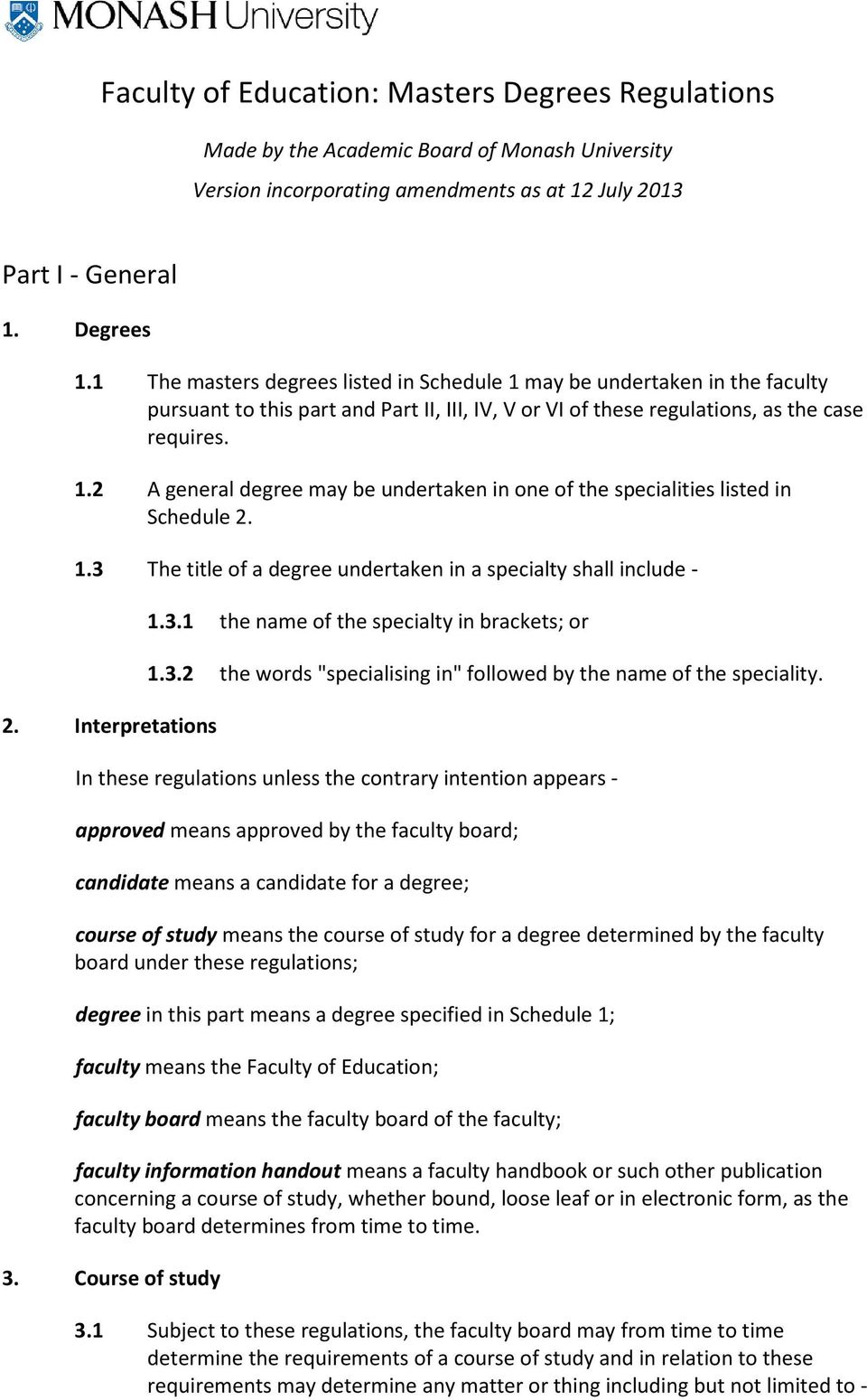 "1.3 The title of a degree undertaken in a specialty shall include - 2. Interpretations 1.3.1 the name of the specialty in brackets; or 1.3.2 the words ""specialising in"" followed by the name of the speciality."