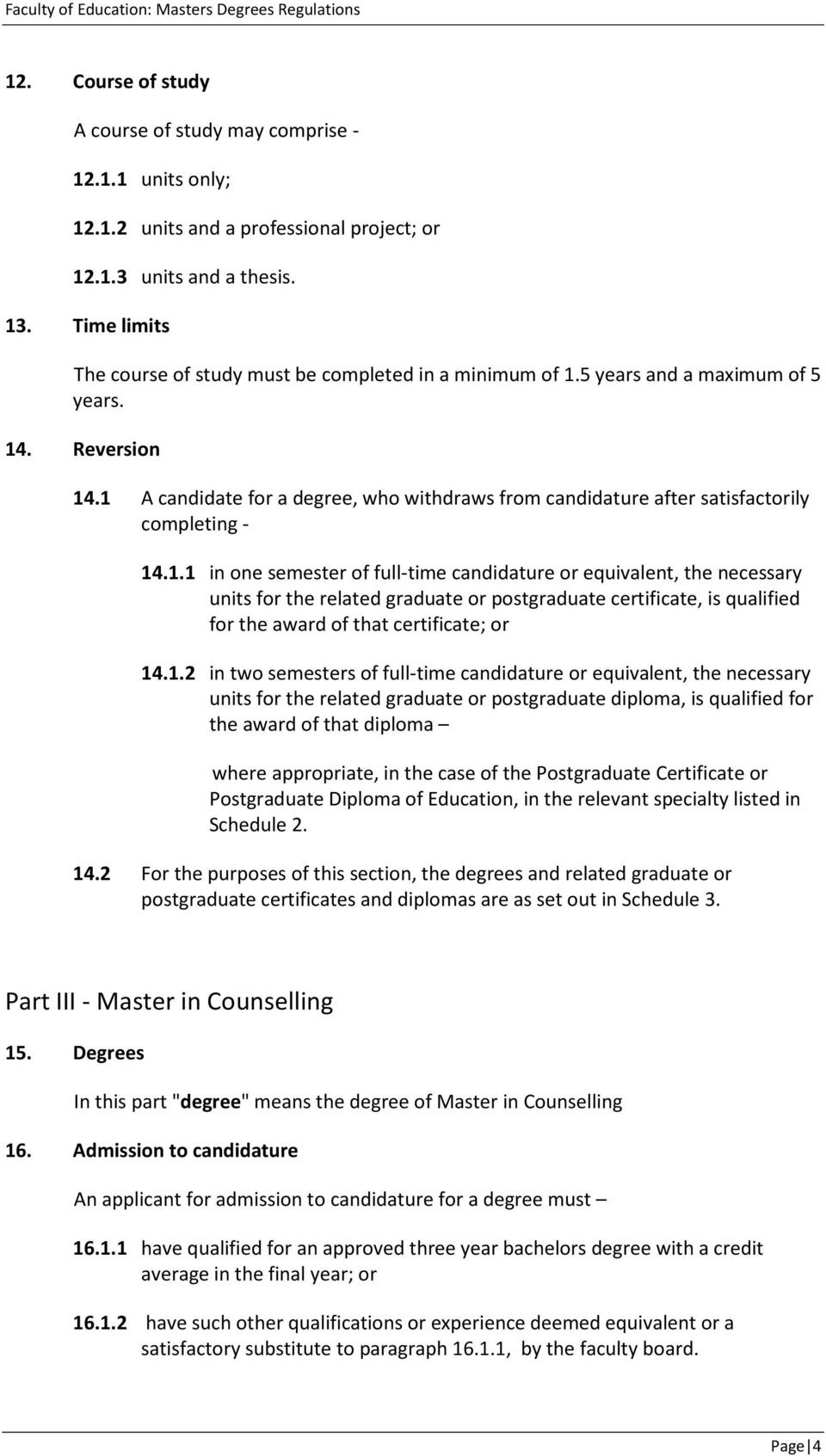1 A candidate for a degree, who withdraws from candidature after satisfactorily completing - 14.1.1 in one semester of full-time candidature or equivalent, the necessary units for the related graduate or postgraduate certificate, is qualified for the award of that certificate; or 14.