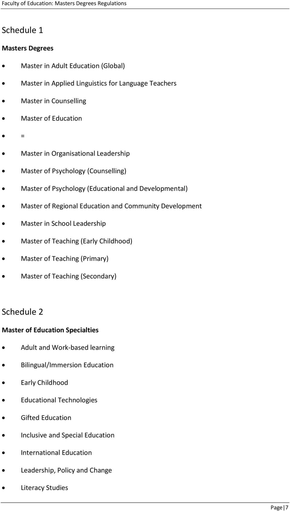 Master of Teaching (Early Childhood) Master of Teaching (Primary) Master of Teaching (Secondary) Schedule 2 Master of Education Specialties Adult and Work-based learning