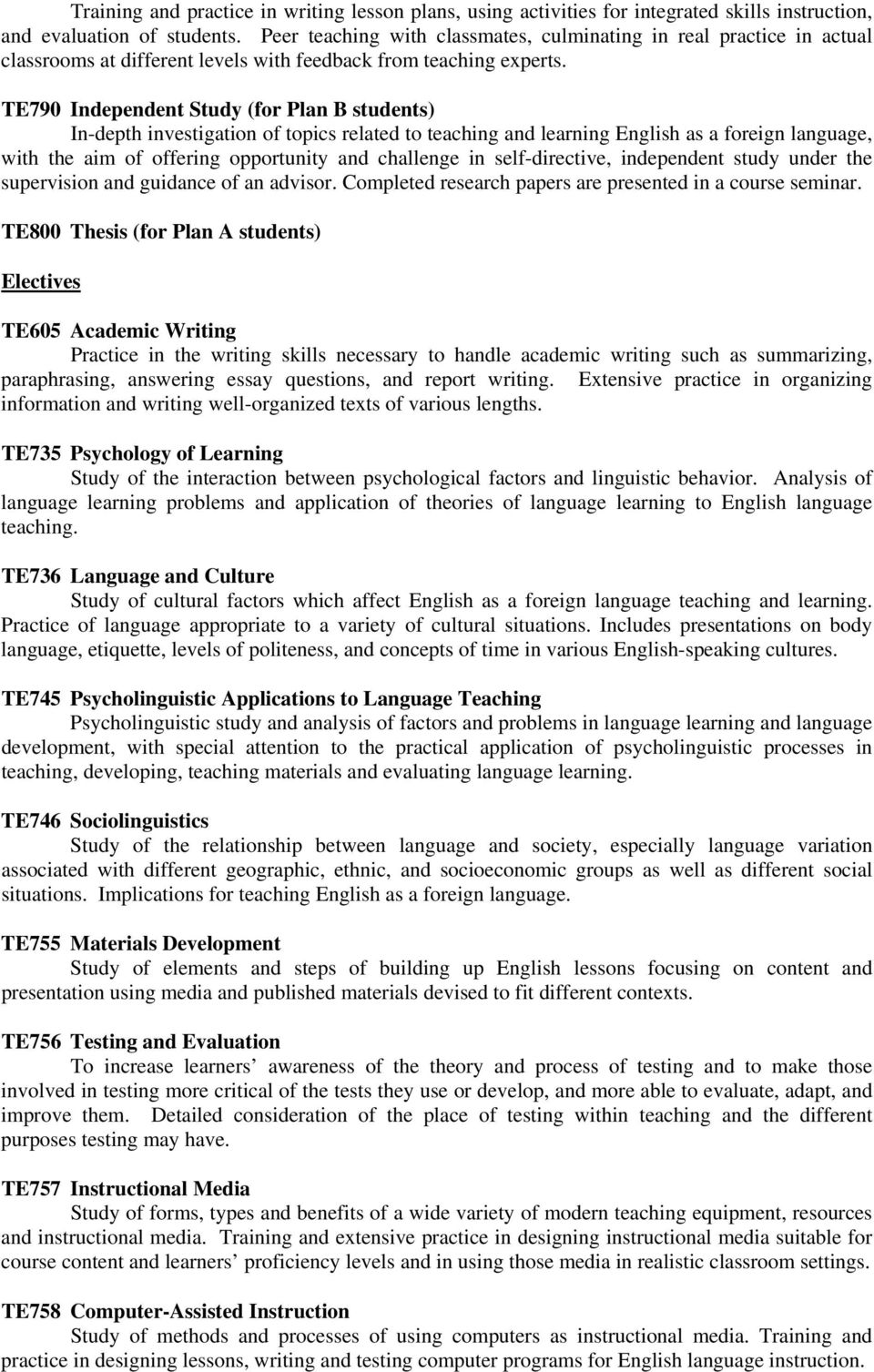 TE790 Independent Study (for Plan B students) In-depth investigation of topics related to teaching and learning English as a foreign language, with the aim of offering opportunity and challenge in