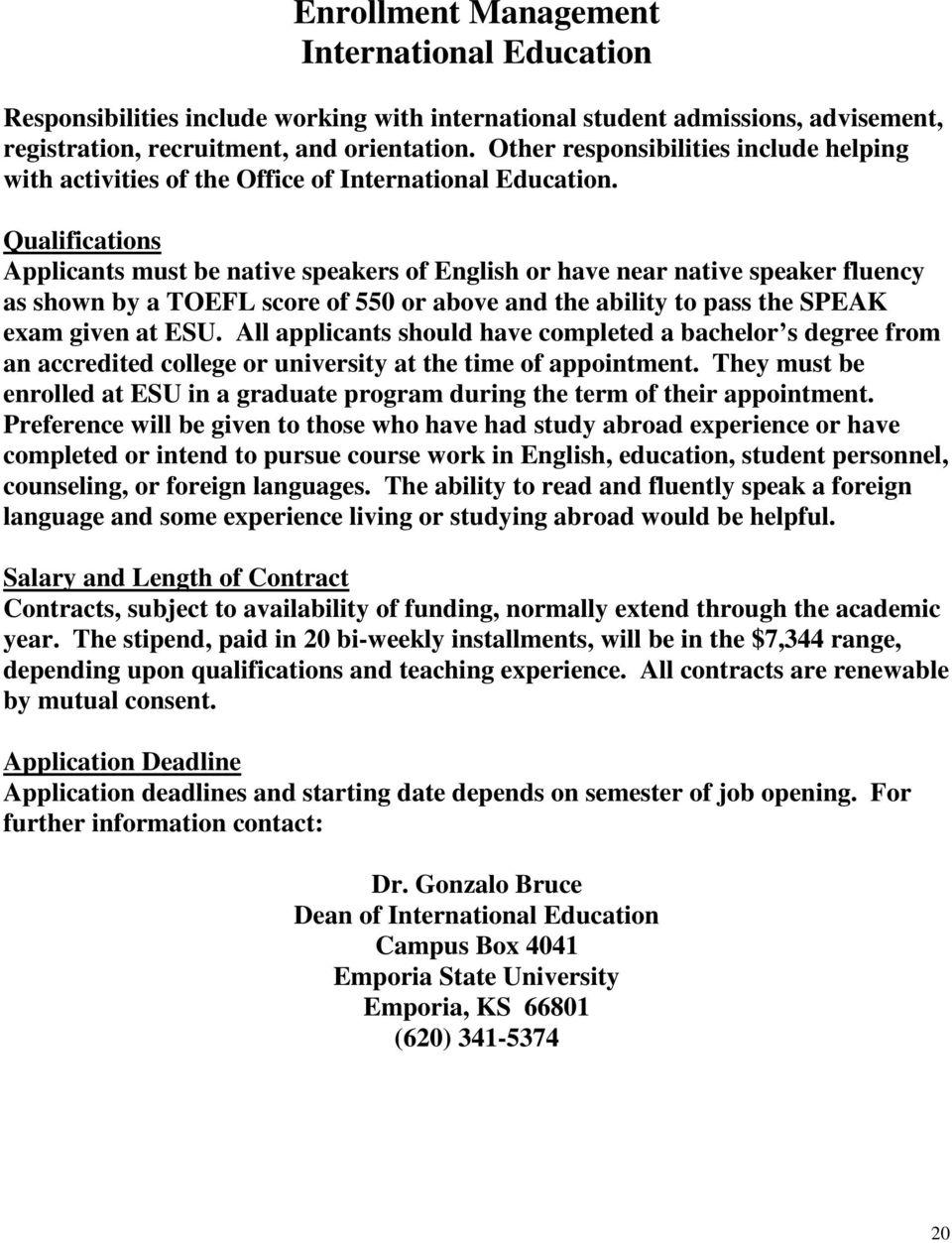 Applicants must be native speakers of English or have near native speaker fluency as shown by a TOEFL score of 550 or above and the ability to pass the SPEAK exam given at ESU.