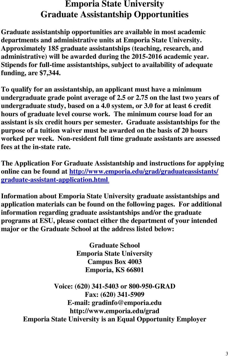 Stipends for full-time assistantships, subject to availability of adequate funding, are $7,344.