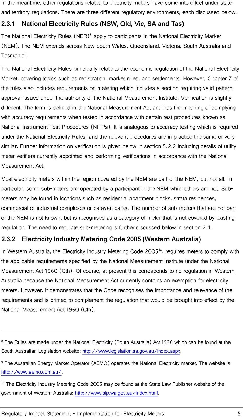 The NEM extends across New South Wales, Queensland, Victoria, South Australia and Tasmania 9.