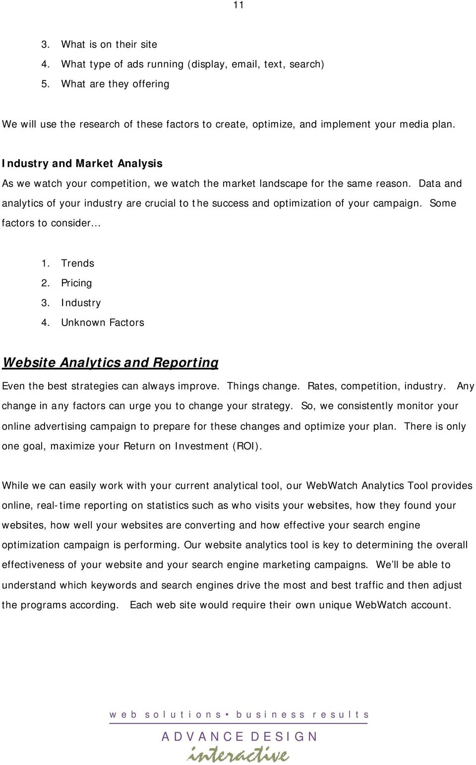 Industry and Market Analysis As we watch your competition, we watch the market landscape for the same reason.