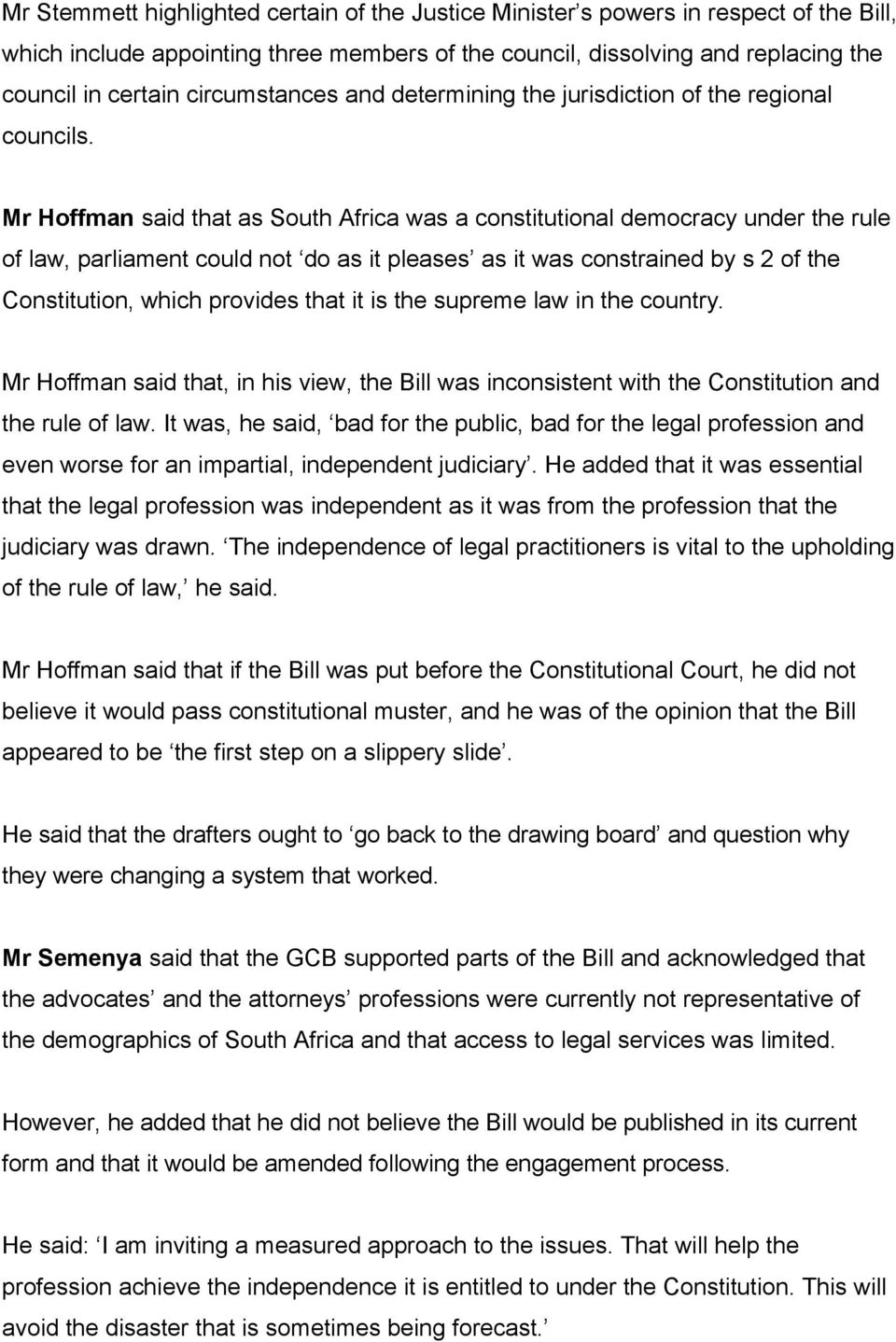 Mr Hoffman said that as South Africa was a constitutional democracy under the rule of law, parliament could not do as it pleases as it was constrained by s 2 of the Constitution, which provides that