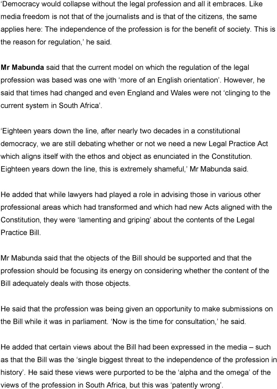 This is the reason for regulation, he said. Mr Mabunda said that the current model on which the regulation of the legal profession was based was one with more of an English orientation.
