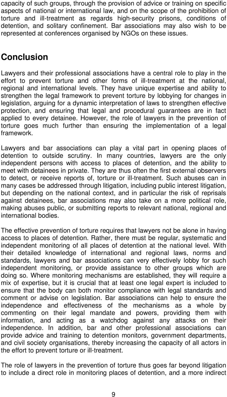 Conclusion Lawyers and their professional associations have a central role to play in the effort to prevent torture and other forms of ill-treatment at the national, regional and international levels.