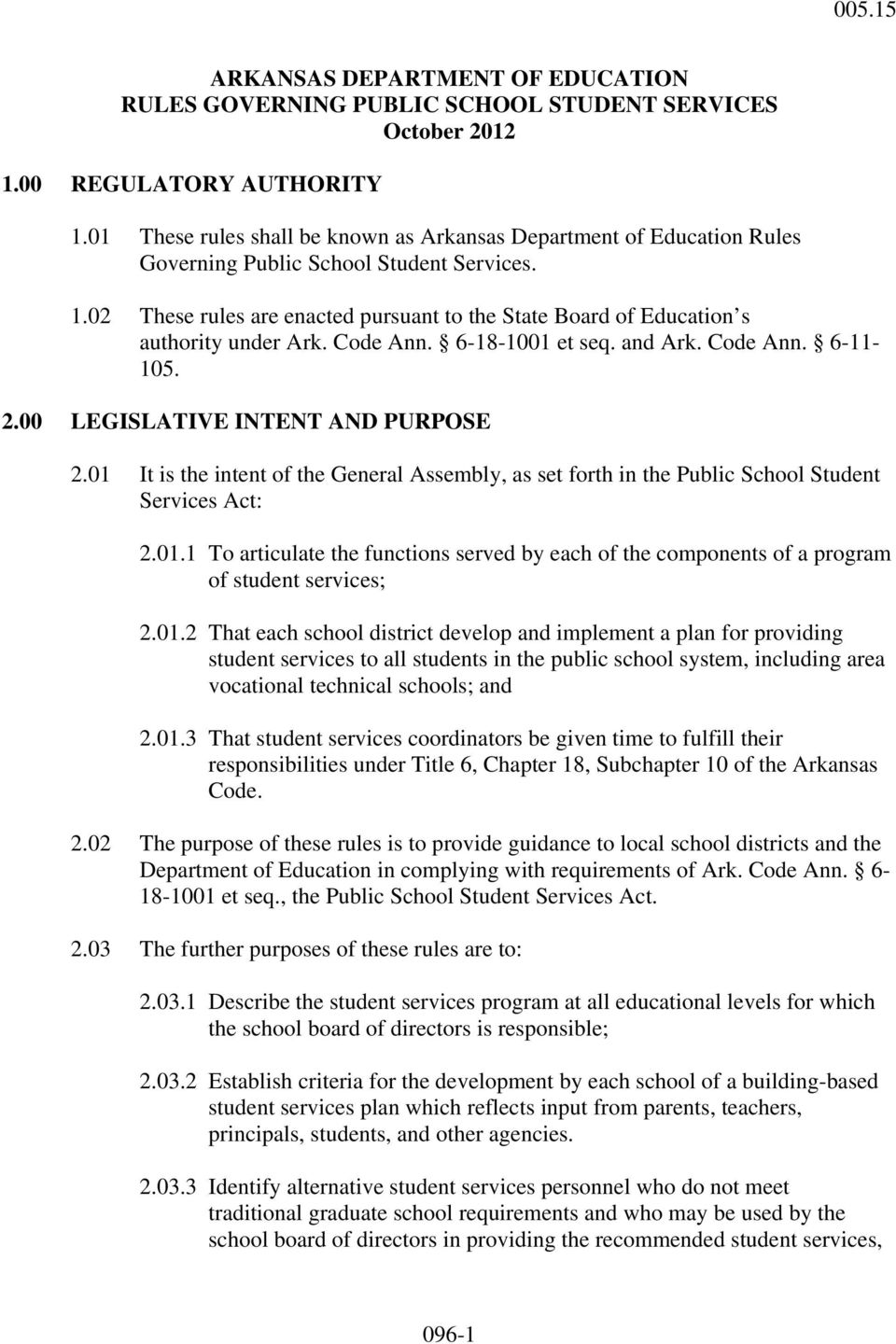 02 These rules are enacted pursuant to the State Board of Education s authority under Ark. Code Ann. 6-18-1001 et seq. and Ark. Code Ann. 6-11- 105. 2.00 LEGISLATIVE INTENT AND PURPOSE 2.