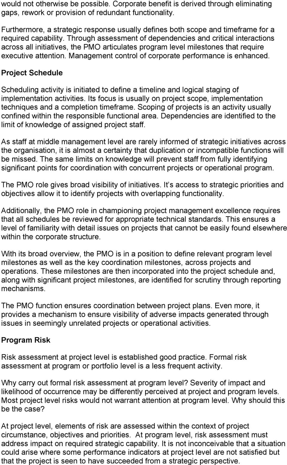 Through assessment of dependencies and critical interactions across all initiatives, the PMO articulates program level milestones that require executive attention.