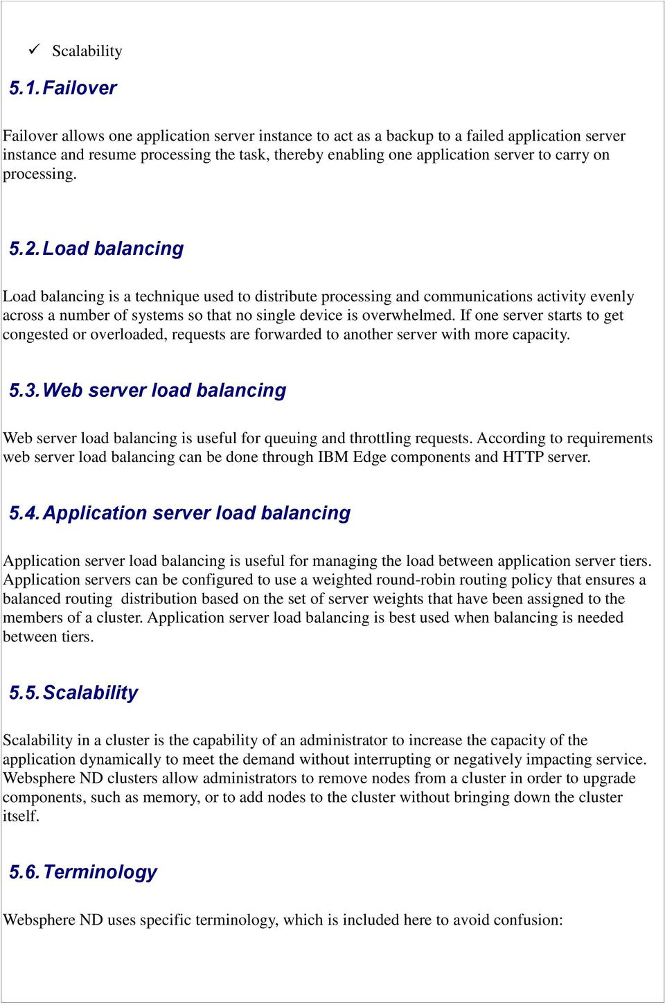 processing. 5.2. Load balancing Load balancing is a technique used to distribute processing and communications activity evenly across a number of systems so that no single device is overwhelmed.