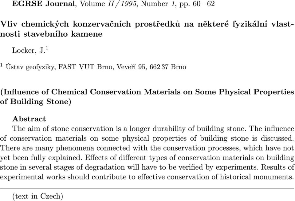 durability of building stone. The influence of conservation materials on some physical properties of building stone is discussed.
