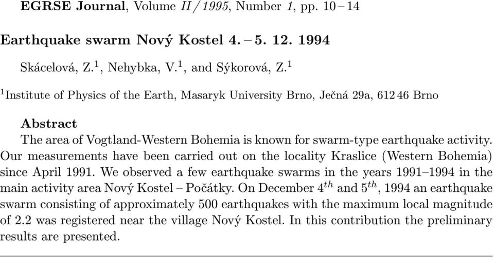 Our measurements have been carried out on the locality Kraslice (Western Bohemia) since April 1991.