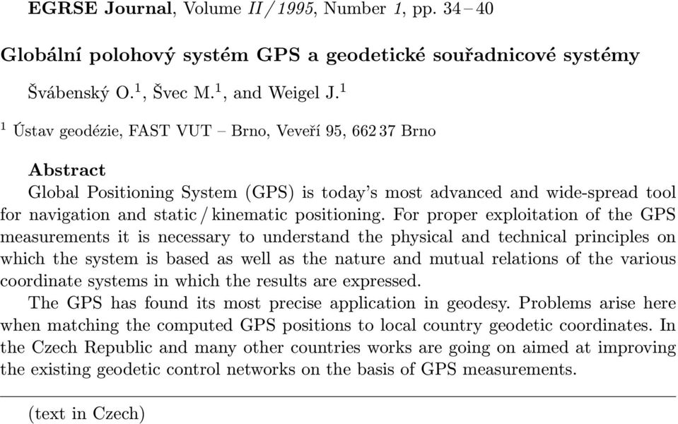For proper exploitation of the GPS measurements it is necessary to understand the physical and technical principles on which the system is based as well as the nature and mutual relations of the