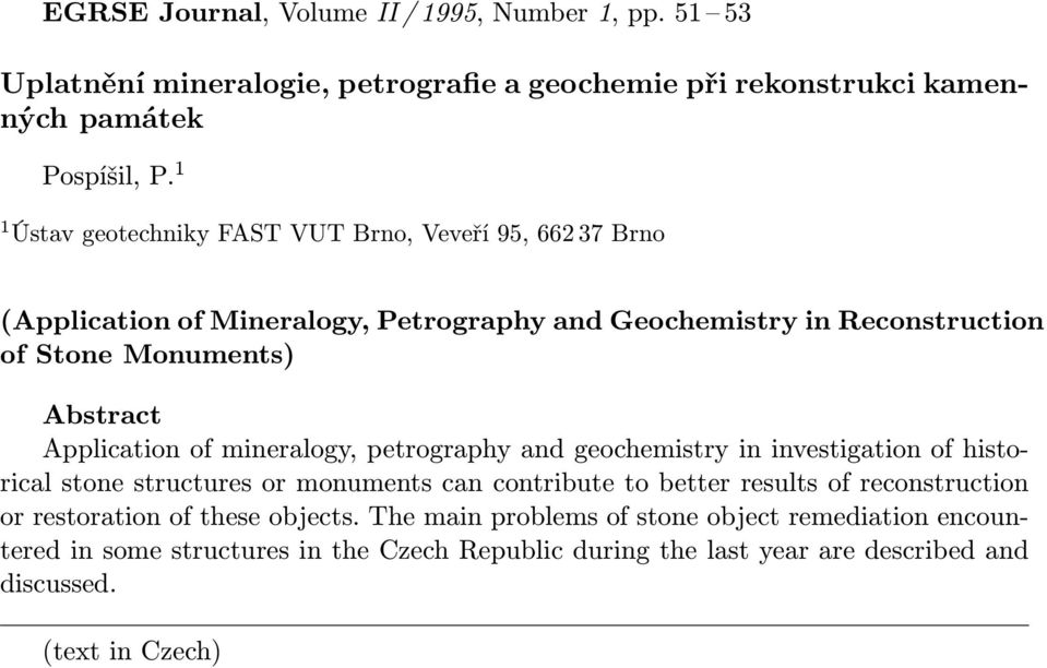 Application of mineralogy, petrography and geochemistry in investigation of historical stone structures or monuments can contribute to better results of