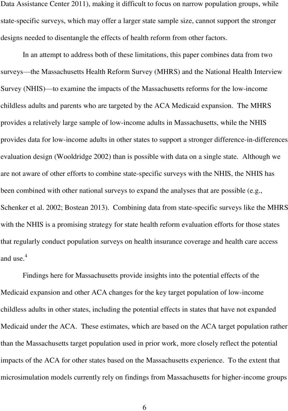 In an attempt to address both of these limitations, this paper combines data from two surveys the Massachusetts Health Reform Survey (MHRS) and the National Health Interview Survey (NHIS) to examine