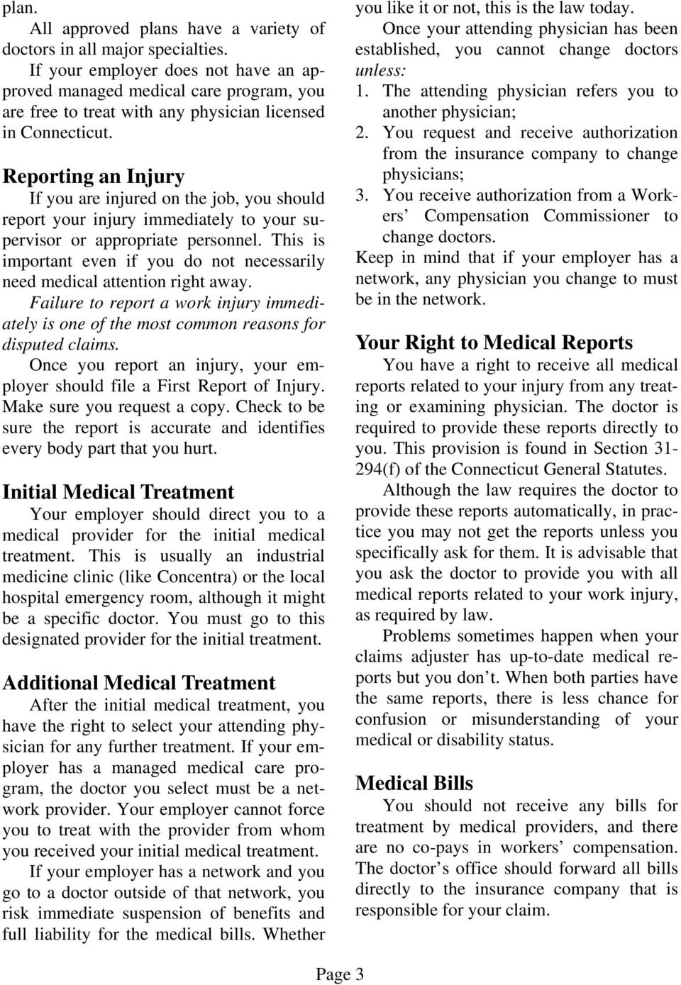 Reporting an Injury If you are injured on the job, you should report your injury immediately to your supervisor or appropriate personnel.