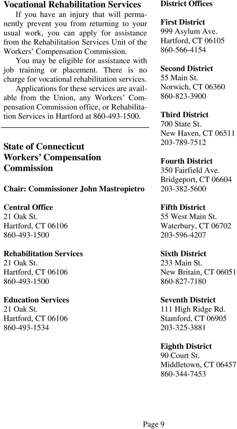 Applications for these services are available from the Union, any Workers Compensation Commission office, or Rehabilitation Services in Hartford at 860-493-1500.