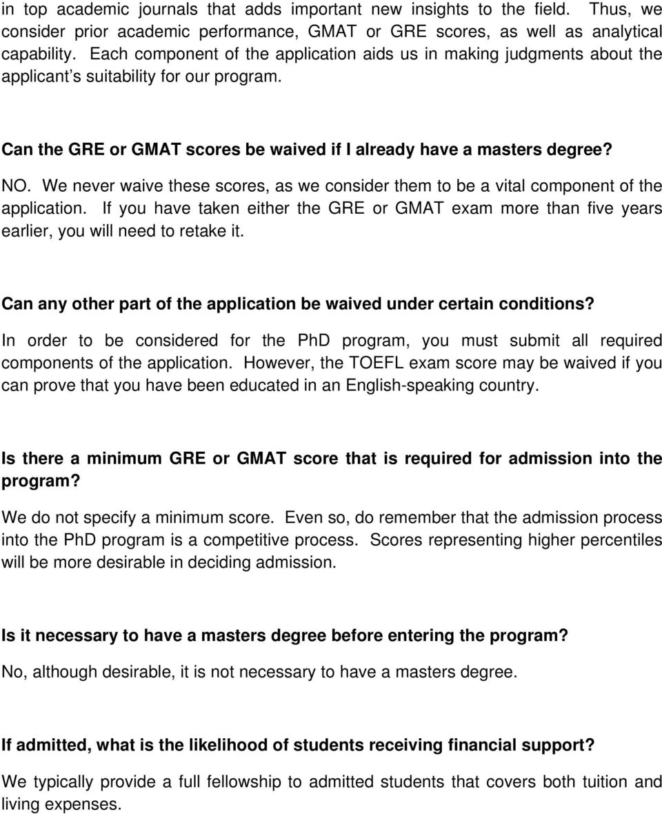 We never waive these scores, as we consider them to be a vital component of the application. If you have taken either the GRE or GMAT exam more than five years earlier, you will need to retake it.