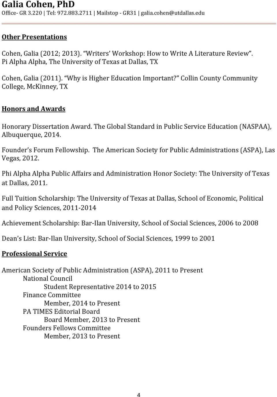 The Global Standard in Public Service Education (NASPAA), Albuquerque, 2014. Founder s Forum Fellowship. The American Society for Public Administrations (ASPA), Las Vegas, 2012.