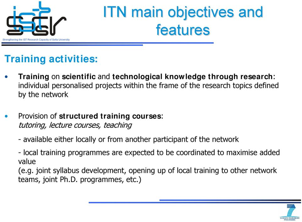 lecture courses, teaching - available either locally or from another participant of the network - local training programmes are expected to