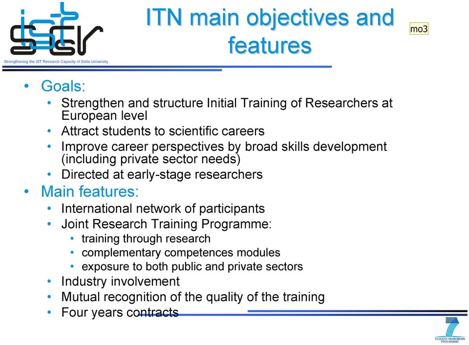 researchers Main features: International network of participants Joint Research Training Programme: training through research complementary