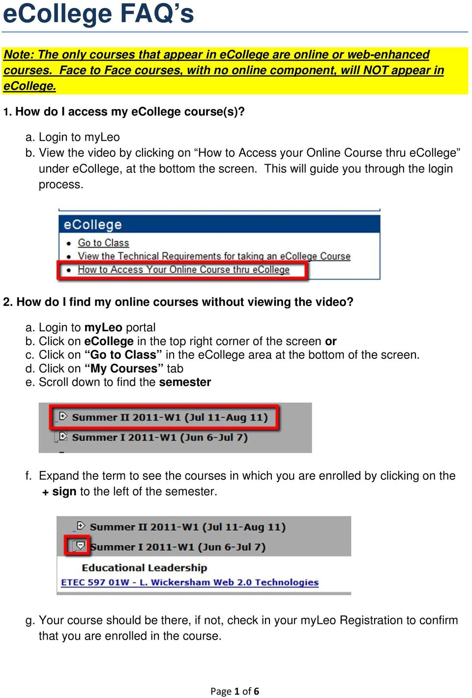 This will guide you through the login process. 2. How do I find my online courses without viewing the video? a. Login to myleo portal b. Click on ecollege in the top right corner of the screen or c.