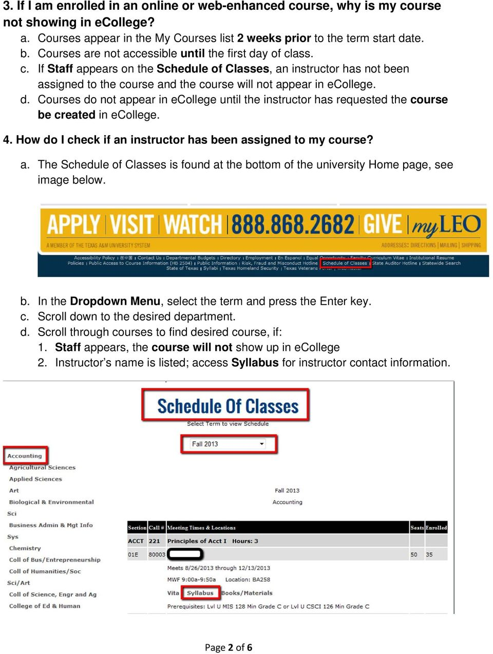 d. Courses do not appear in ecollege until the instructor has requested the course be created in ecollege. 4. How do I check if an instructor has been assigned to my course? a. The Schedule of Classes is found at the bottom of the university Home page, see image below.