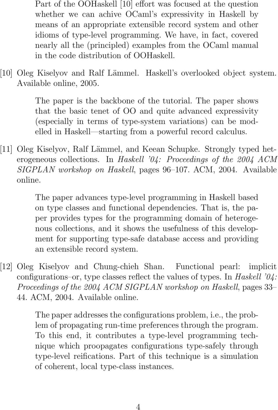 Haskell s overlooked object system. Available online, 2005. The paper is the backbone of the tutorial.