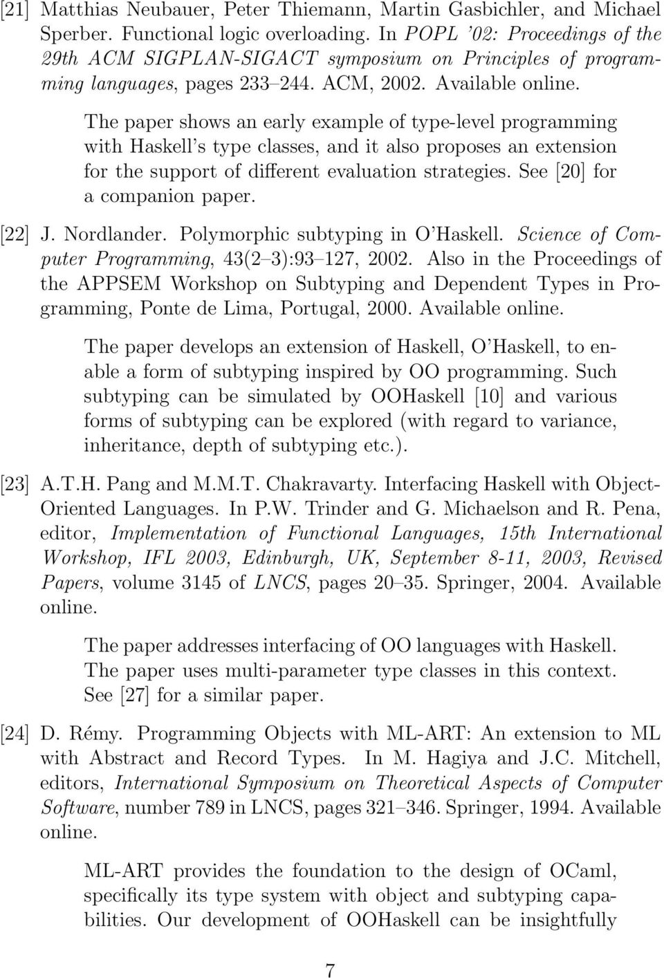 The paper shows an early example of type-level programming with Haskell s type classes, and it also proposes an extension for the support of different evaluation strategies.