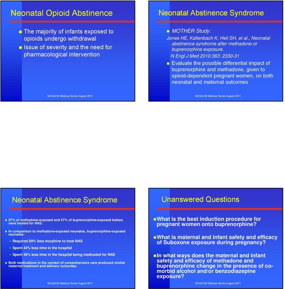 N Engl J Med 2010:363: 2330-31 Evaluate the possible differential impact of buprenorphine and methadone, given to opioid-dependent pregnant women, on both neonatal and maternal outcomes Neonatal