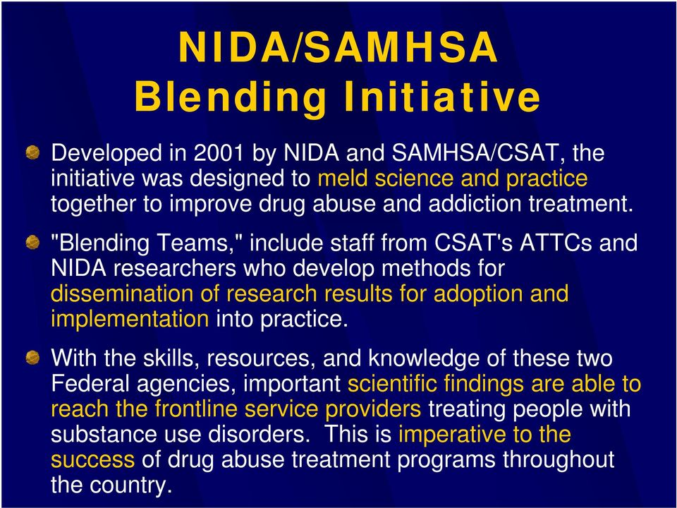 """Blending Teams,"" include staff from CSAT's ATTCs and NIDA researchers who develop methods for dissemination of research results for adoption and implementation"