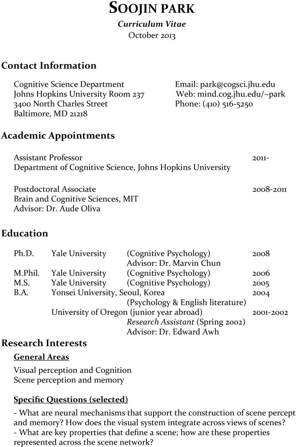 edu/~park 3400 North Charles Street Phone: (410) 516-5250 Baltimore, MD 21218 Academic Appointments Assistant Professor Department of Cognitive Science, Johns Hopkins University Postdoctoral