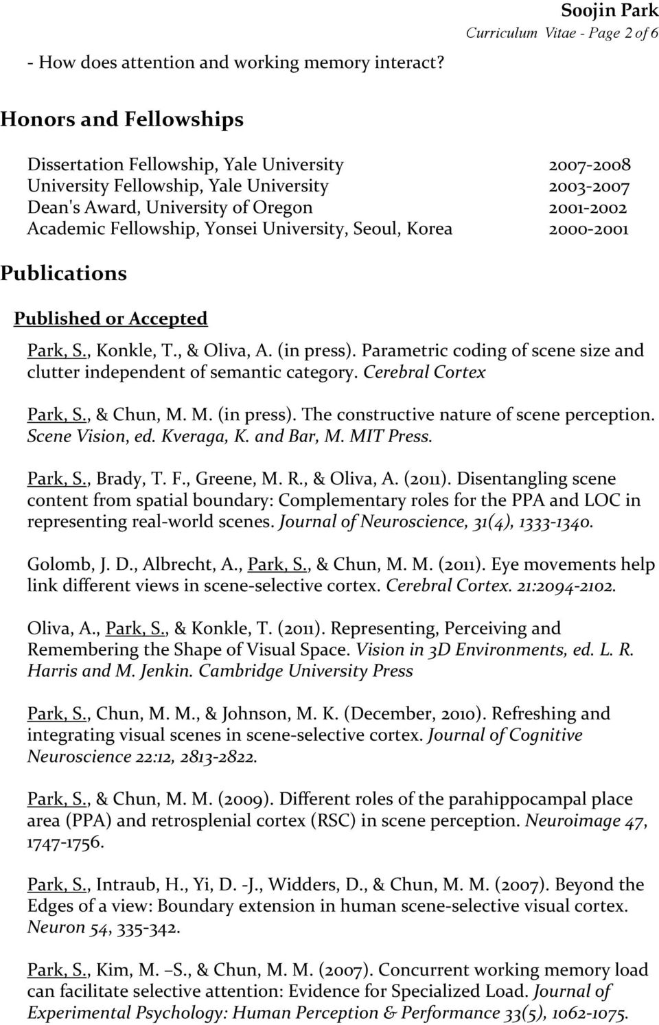 University, Seoul, Korea 2007-2008 2003-2007 2001-2002 2000-2001 Publications Published or Accepted Park, S., Konkle, T., & Oliva, A. (in press).