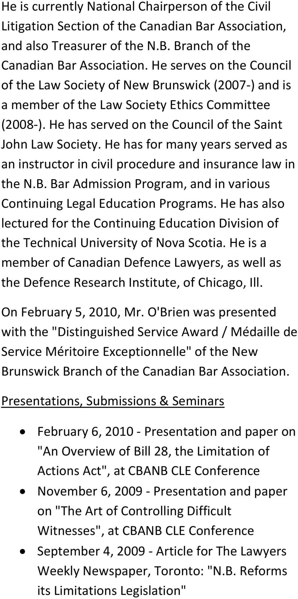 He has for many years served as an instructor in civil procedure and insurance law in the N.B. Bar Admission Program, and in various Continuing Legal Education Programs.