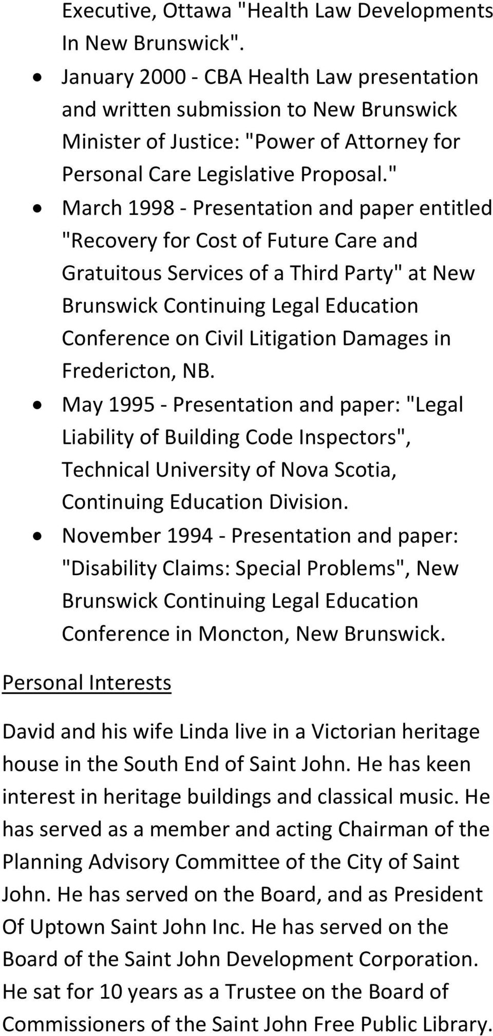 """ March 1998 - Presentation and paper entitled ""Recovery for Cost of Future Care and Gratuitous Services of a Third Party"" at New Brunswick Continuing Legal Education Conference on Civil Litigation"