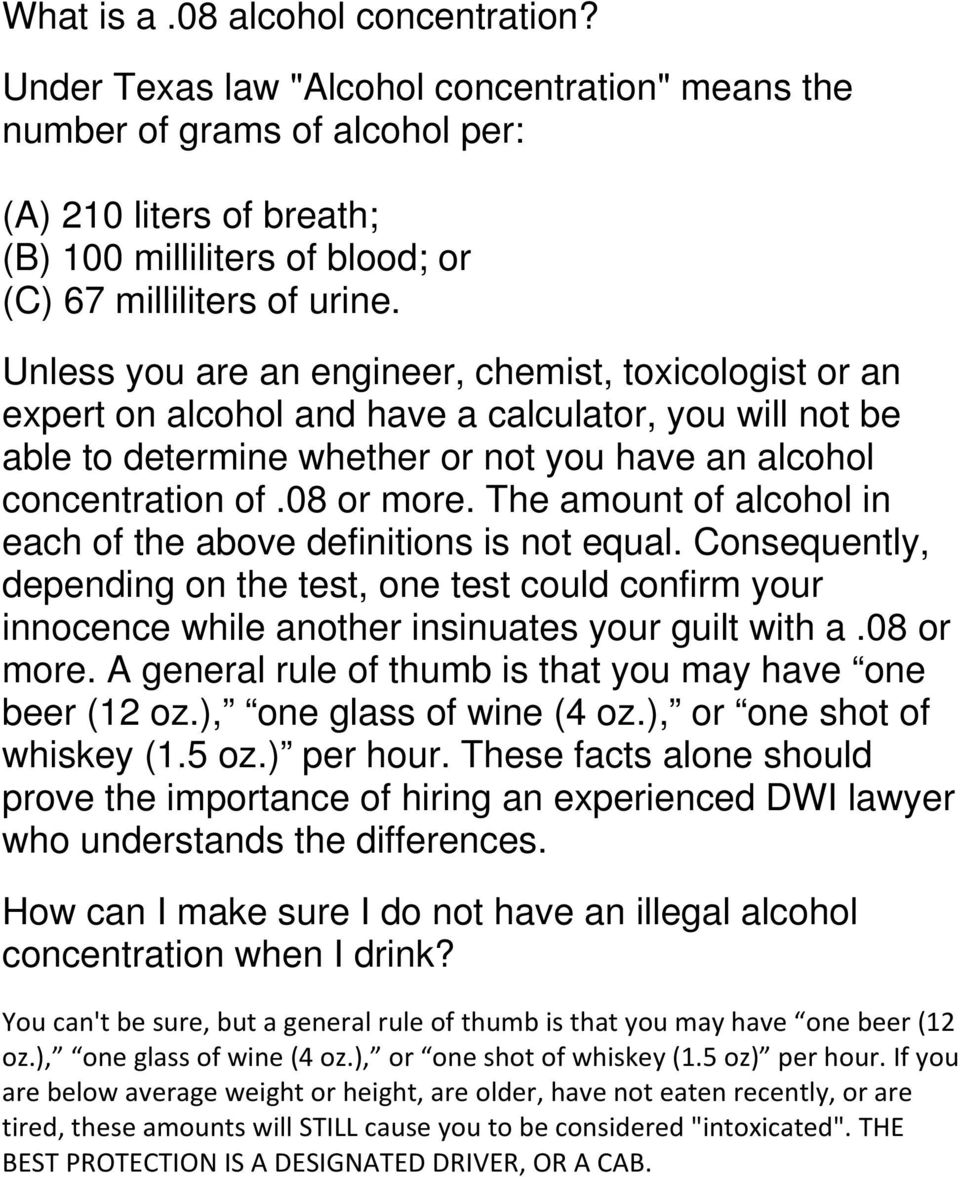Unless you are an engineer, chemist, toxicologist or an expert on alcohol and have a calculator, you will not be able to determine whether or not you have an alcohol concentration of.08 or more.