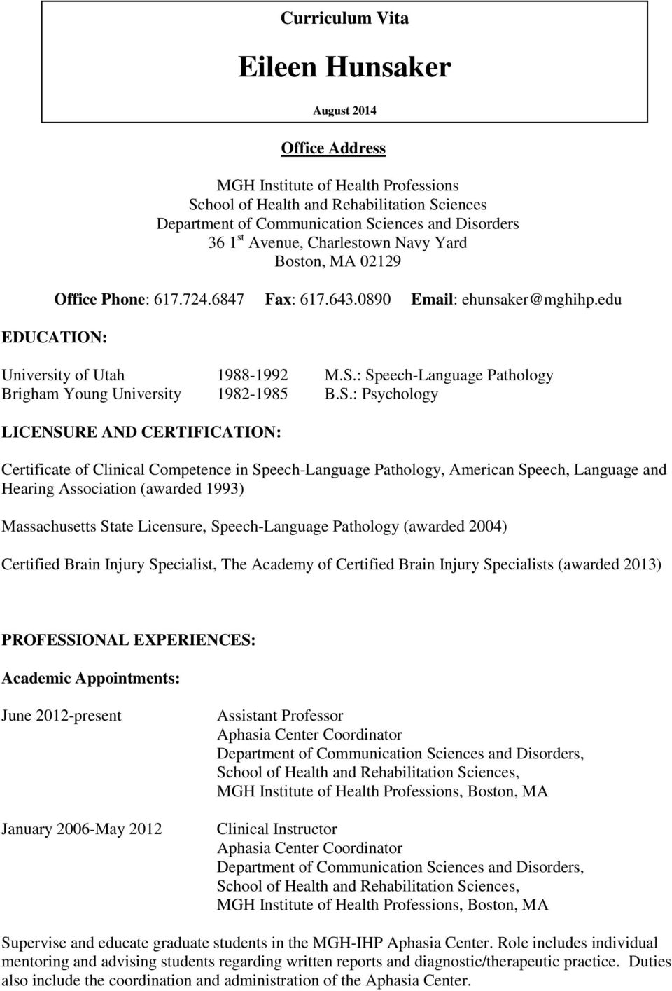 : Speech-Language Pathology Brigham Young University 1982-1985 B.S.: Psychology LICENSURE AND CERTIFICATION: Curriculum Vita Eileen Hunsaker August 2014 Certificate of Clinical Competence in