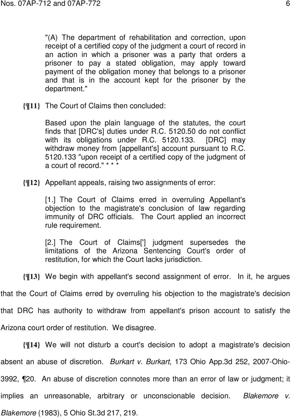 """ { 11} The Court of Claims then concluded: Based upon the plain language of the statutes, the court finds that [DRC's] duties under R.C. 5120.50 do not conflict with its obligations under R.C. 5120.133."