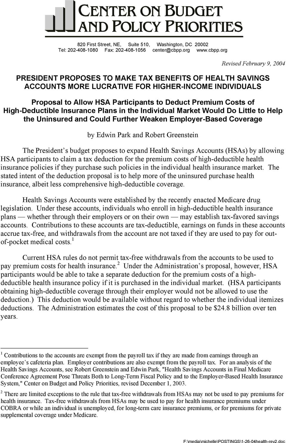 org Revised February 9, 2004 PRESIDENT PROPOSES TO MAKE TAX BENEFITS OF HEALTH SAVINGS ACCOUNTS MORE LUCRATIVE FOR HIGHER-INCOME INDIVIDUALS Proposal to Allow HSA Participants to Deduct Premium Costs