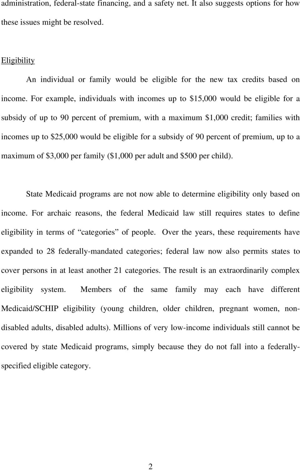For example, individuals with incomes up to $15,000 would be eligible for a subsidy of up to 90 percent of premium, with a maximum $1,000 credit; families with incomes up to $25,000 would be eligible