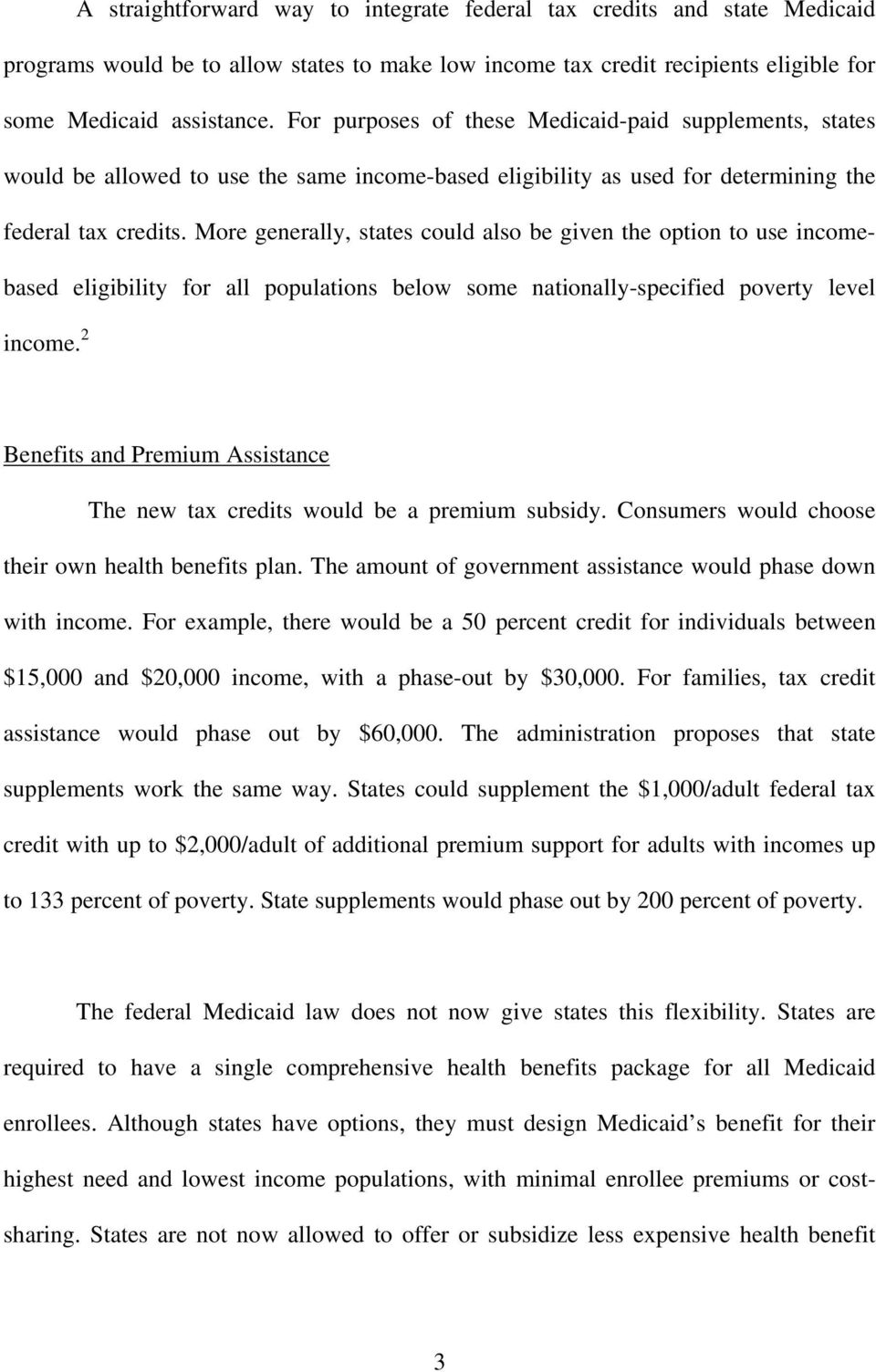 More generally, states could also be given the option to use incomebased eligibility for all populations below some nationally-specified poverty level income.