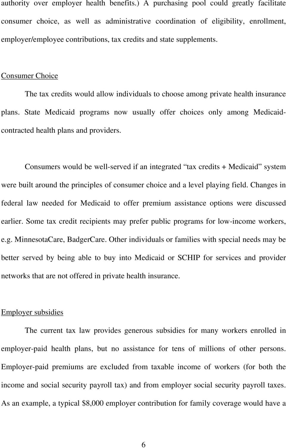 Consumer Choice The tax credits would allow individuals to choose among private health insurance plans.
