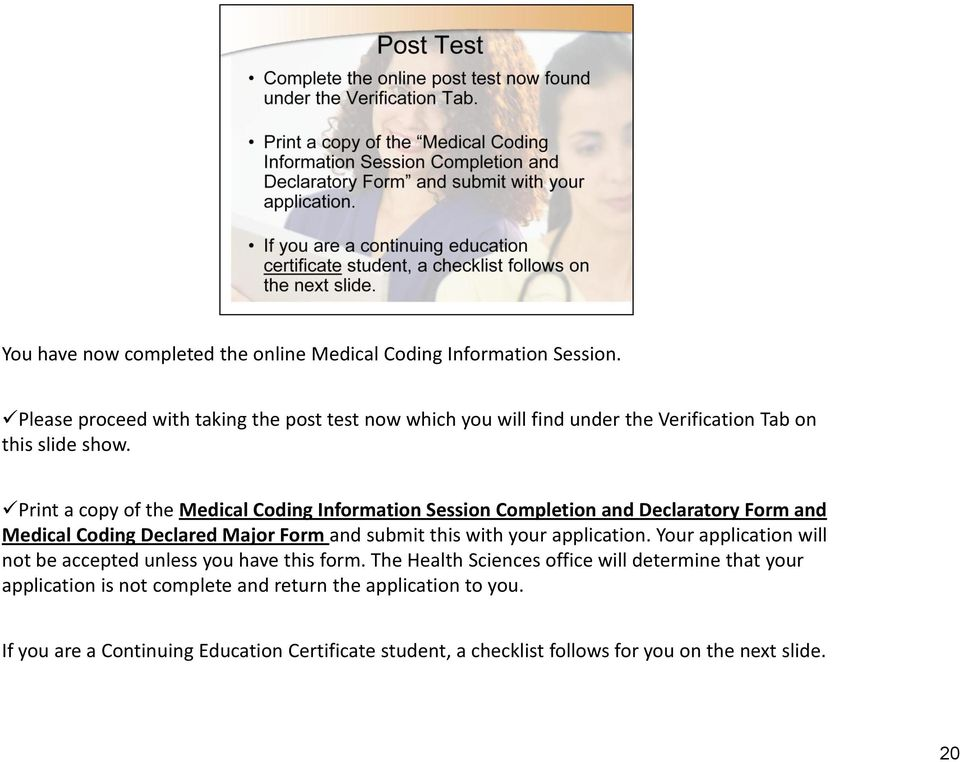 Print a copy of the Medical Coding Information Session Completion and Declaratory Form and Medical Coding Declared Major Form and submit this with your