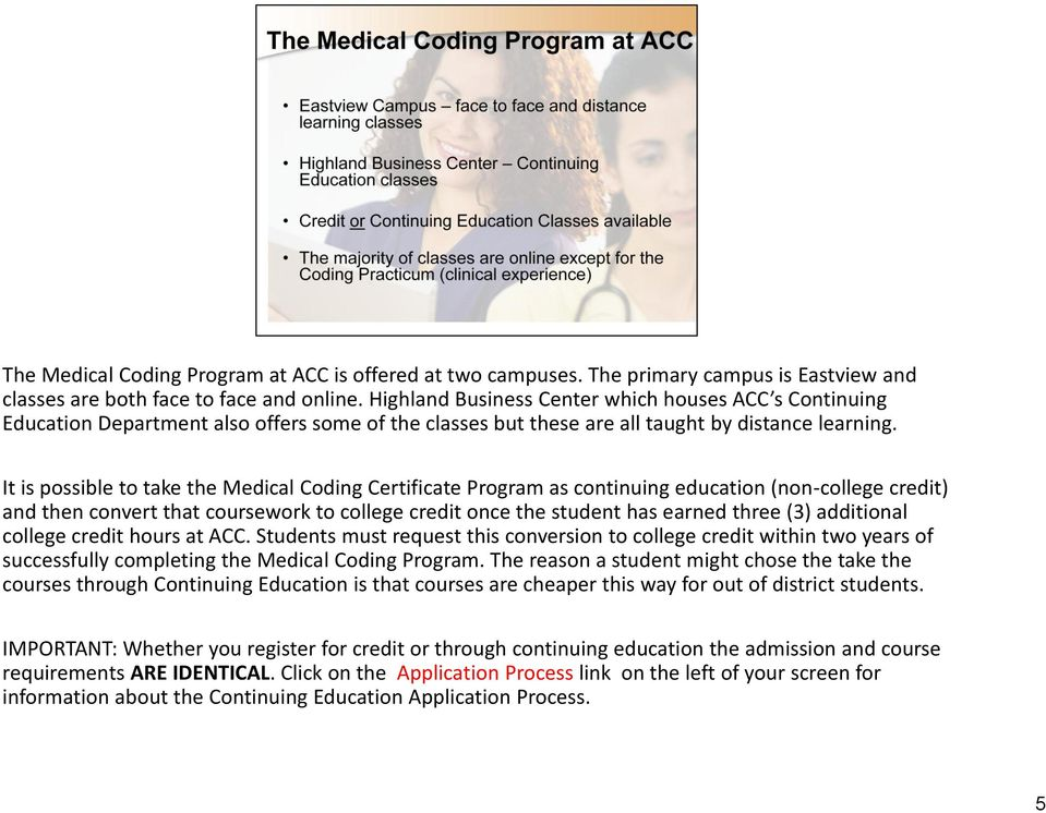 It is possible to take the Medical Coding Certificate Program as continuing education (non-college credit) and then convert that coursework to college credit once the student has earned three (3)