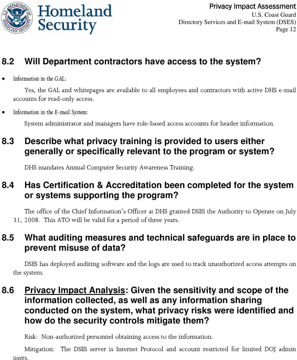 3 Describe what privacy training is provided to users either generally or specifically relevant to the program or system? DHS mandates Annual Computer Security Awareness Training. 8.