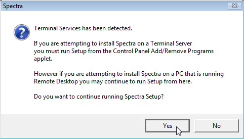Install SPECTRA Terminal Services Whether or not this is a Terminal Server installation, if you encounter this screen, click on Yes to continue the SPECTRA installation.