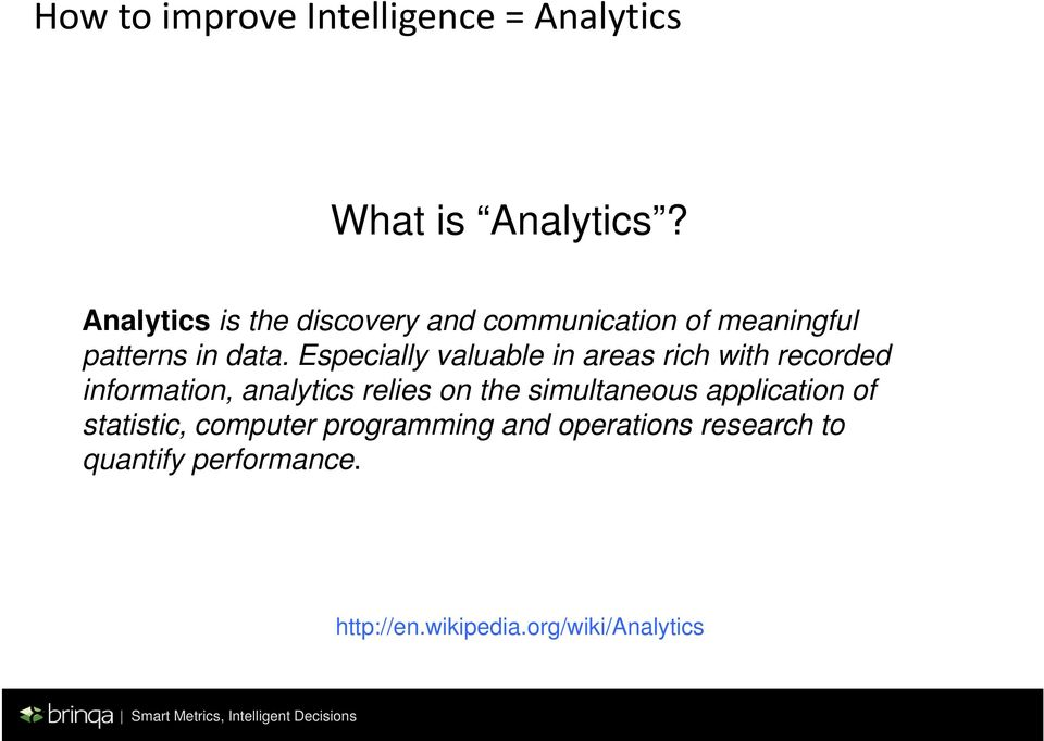 Especially valuable in areas rich with recorded information, analytics relies on the