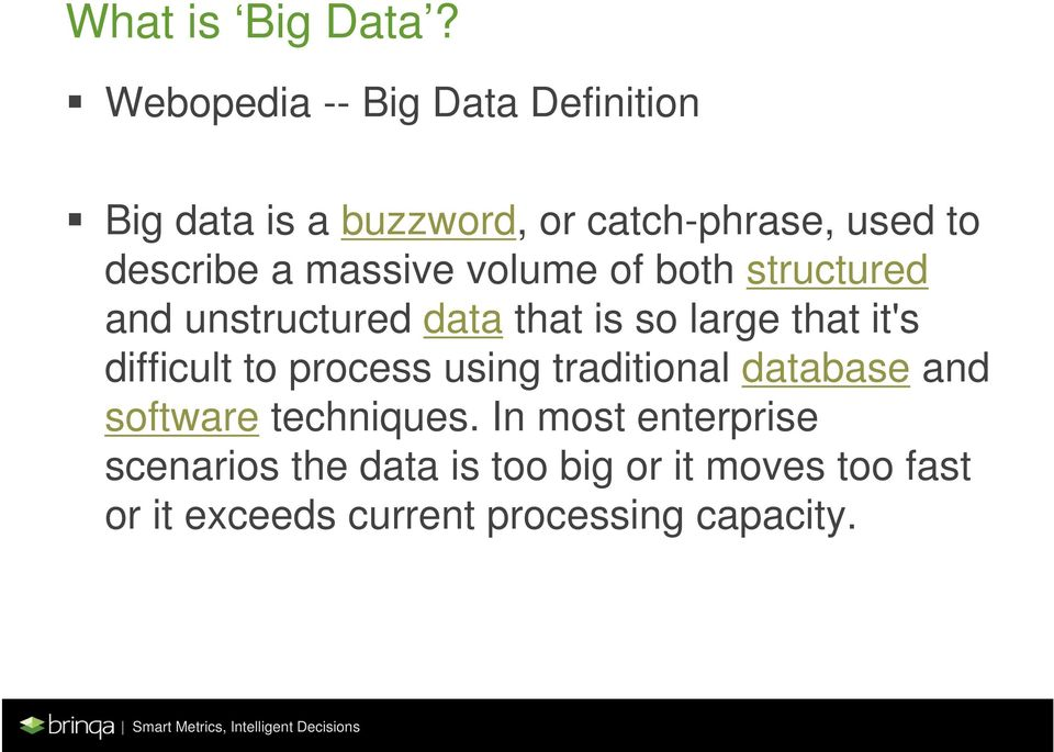 massive volume of both structured and unstructured data that is so large that it's difficult