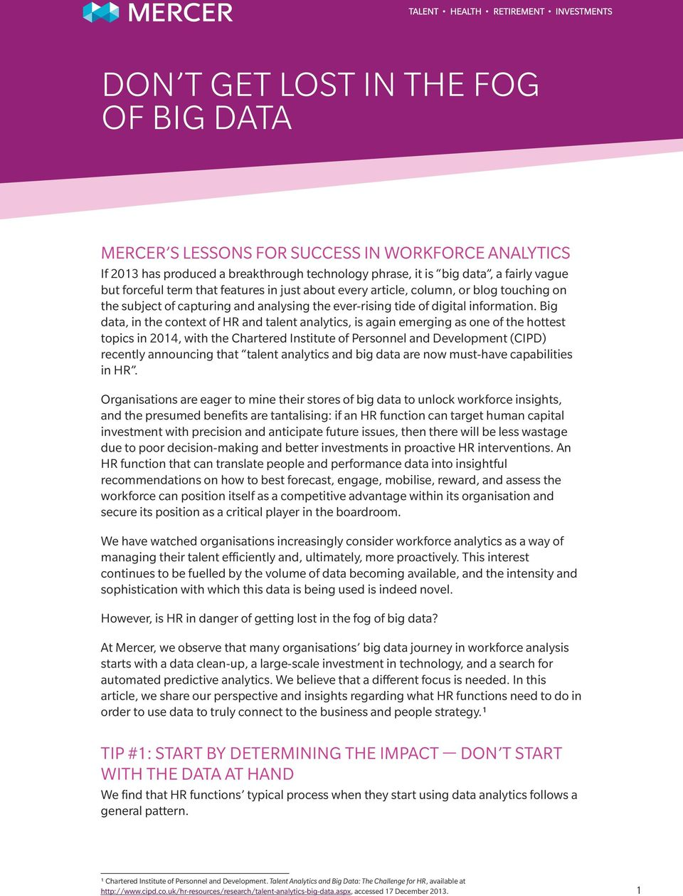 Big data, in the context of HR and talent analytics, is again emerging as one of the hottest topics in 2014, with the Chartered Institute of Personnel and Development (CIPD) recently announcing that