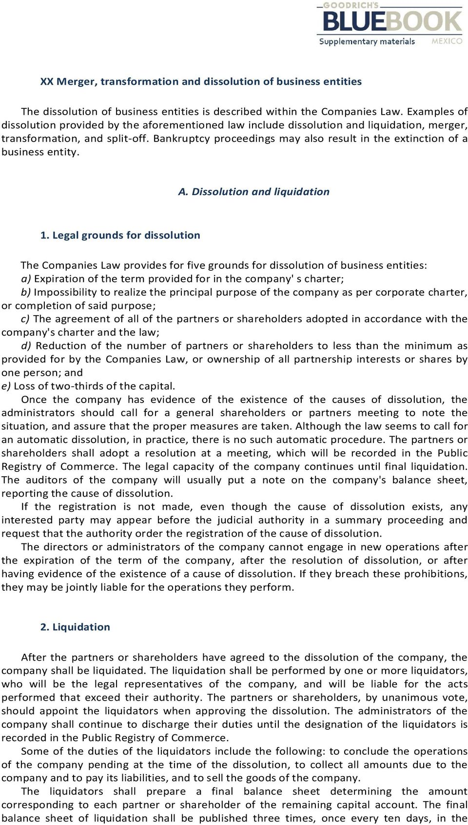 Bankruptcy proceedings may also result in the extinction of a business entity. A. Dissolution and liquidation 1.